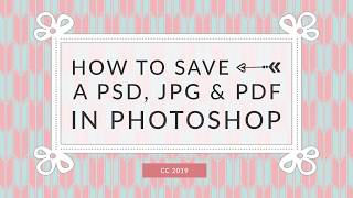 How To Save A Psd, Jpg And Pdf In Photshop Cc 2019