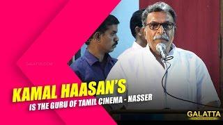 Kamal Haasan is the guru of Tamil Cinema - Nasser