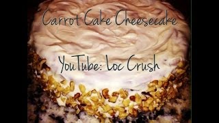 Loccrush Makes Carrot Cake Cheesecake