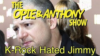 Opie & Anthony: K-Rock Hated Jimmy (05/27/11)