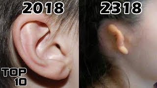 Top 10 Body Parts That Will Disappear Over Time