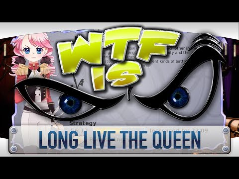 ► WTF Is... - Long Live the Queen ?