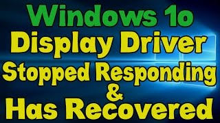 Windows 10 - Display Driver Stopped Responding and Has Recovered
