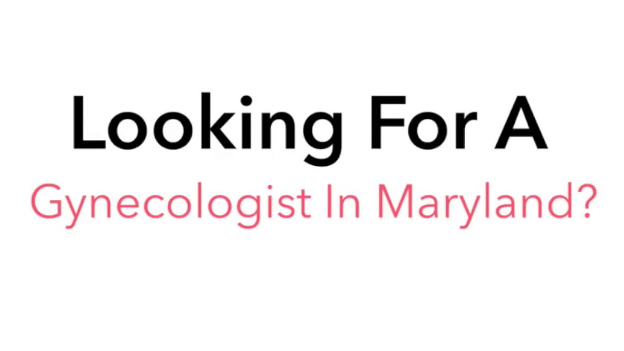Looking For A Gynecologist In Maryland Find The Best -5788