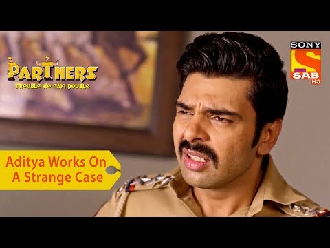 Your Favorite Character | Aditya Works On A Strange Case | Partners Trouble Ho Gayi Double