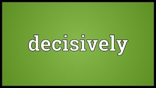 Decisively Meaning
