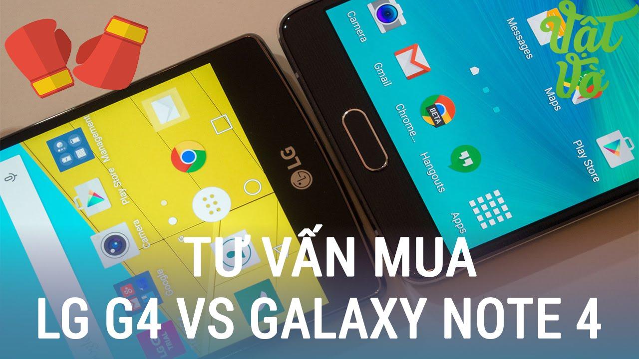Vật Vờ  Tư vấn so sánh mua Galaxy Note 4 hay LG G4 cũ qua sử dụng