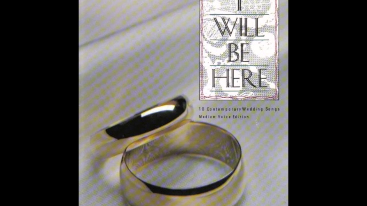 I WILL BE HERE 10 Contemporary Christian Wedding Songs