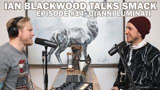 Ian Blackwood Talks Smack Podcast #14 - Gianni Luminati
