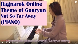 Ragnarok Online - Gonryun Theme (Not So Far Away) - Dolcemochi Piano Performance Ver.