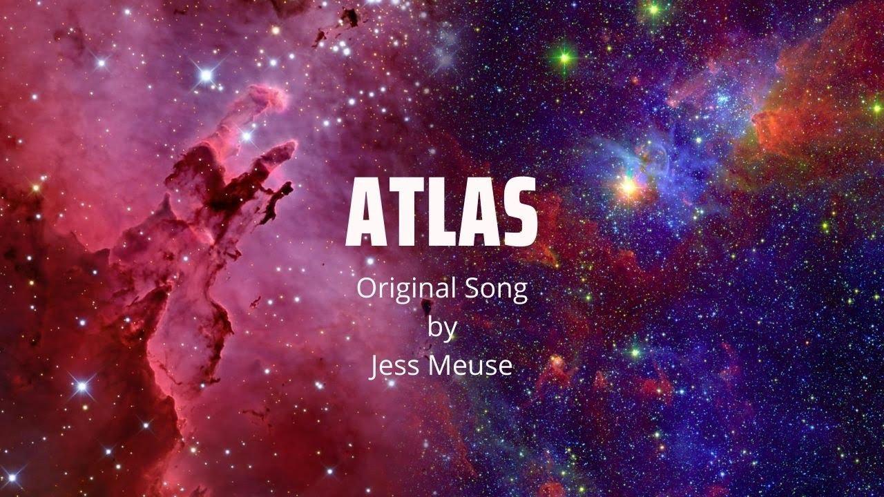 Atlas - ORIGINAL SONG - by Jessica Meuse