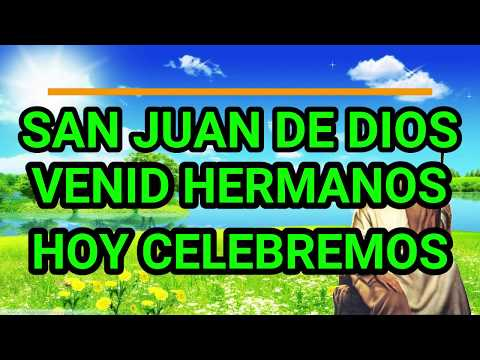 SAN JUAN  DE DIOS   VENID HERMANOS HOY CELEBREMOS