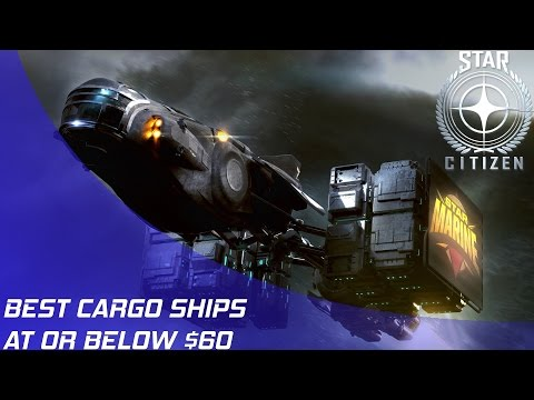 Star Citizen: The Best Cargo Ships Under $60