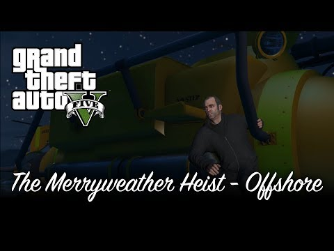 GTA V - The Merryweather Heist (Offshore Approach) [100% Gold Medal Mission Walkthrough)
