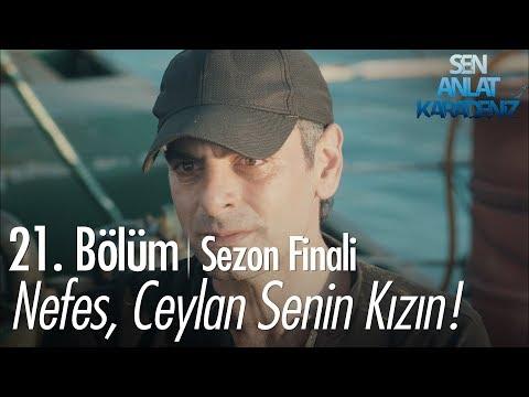 Vedat, Nefes'e Ceylan'ın onun kızı olduğunu söylüyor - Sen Anlat Karadeniz 21. Bölüm | Sezon Finali