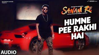 Humne Pee Rakhi Hai AUDIO SONG | SANAM RE| Divya Khosla Kumar, Jaz Dhami, Neha Kakkar, Ikka