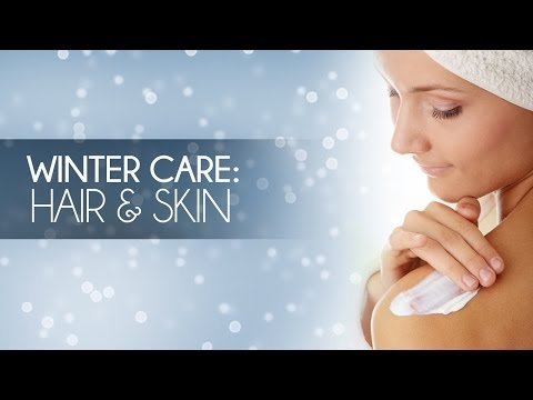 Winter Care: How To Take Care Of Your Skin & Hair