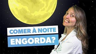 COMER À NOITE ENGORDA?