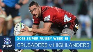 HIGHLIGHTS: 2018 Super Rugby Week 18: Crusaders v Highlanders