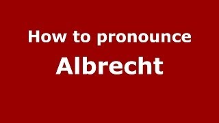 How to pronounce Albrecht (German/Poland) - PronounceNames.com