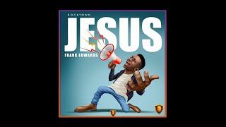 Frank Edwards - Jesus (Official Audio)