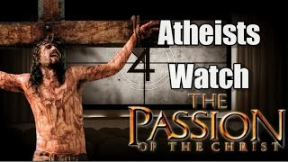 """Atheists Watch """"Passion of the Christ"""""""