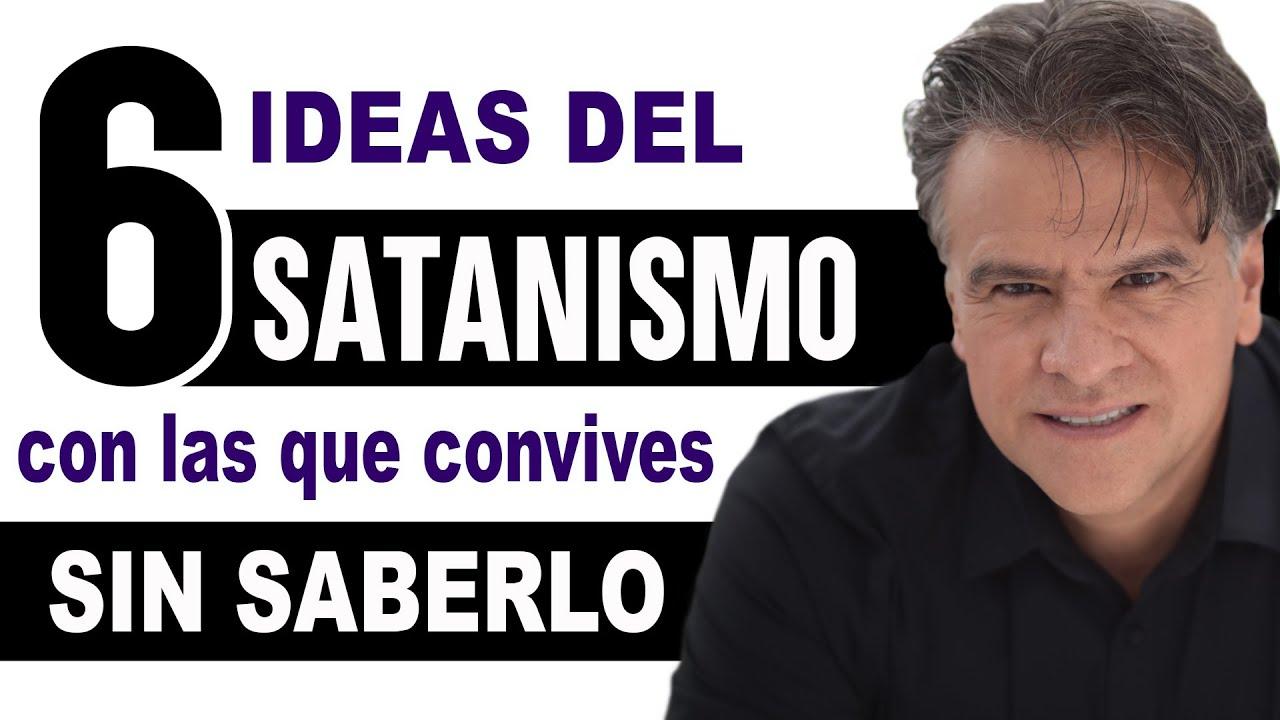 6 IDEAS del SATANISMO con las que CONVIVES sin saberlo / Carlos Cuauhtémoc Sánchez