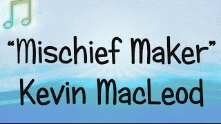 MISCHIEF MAKER Kevin MacLeod 🎵 COMEDIC HUMOROUS MUSIC Royalty-Free 👀
