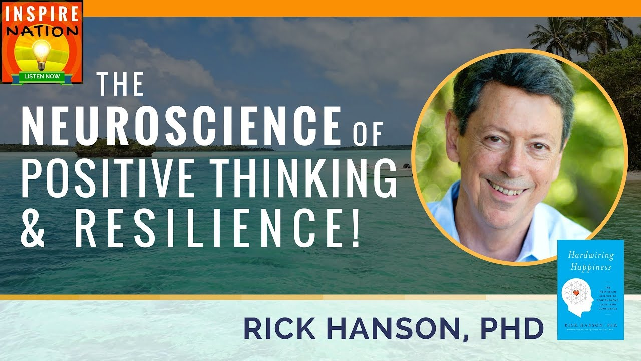 🌟RICK HANSON: The Neuroscience of Positive Thinking & Resilience |  Hardwiring Happiness