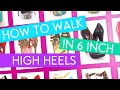 How To Walk In Six Inch Heels