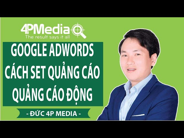 [Kiều Văn Đức] Google Adwords – Cách Set Quảng Cáo, Quảng Cáo Động   Đức 4P Media