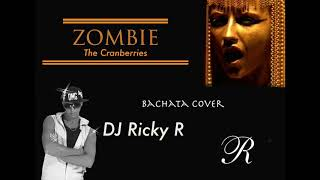 Zombie - The Cranberries (bachata cover by DJ Ricky R)