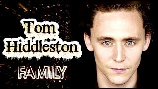 Tom Hiddleston. Family (his parents, sisters, girlfriends)
