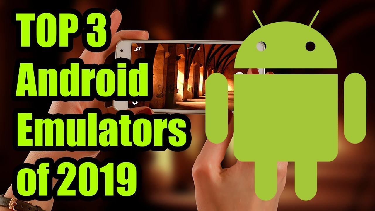 Top 3 Best Android Emulators for Windows PC 2019