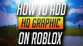 [Roblox] How to Add HD Graphics!