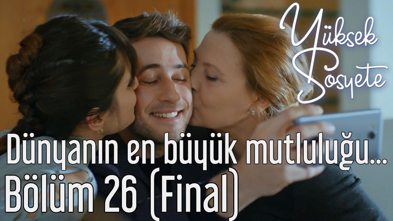 Yuksek Sosyete 26 Bolum Final Dunyanin En Buyuk Mutlulugu