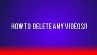 How to Delete YOUR OWN VIDEOS on YOUTUBE/NEW 2017