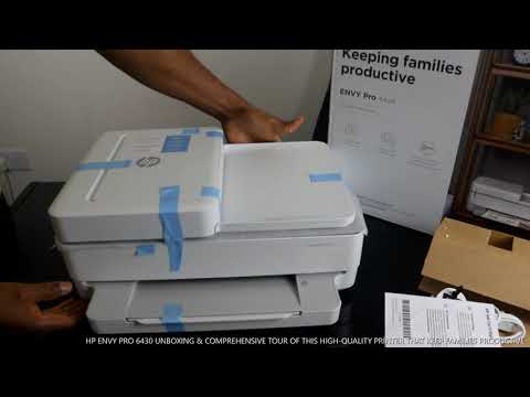 HP ENVY PRO 6430 UNBOXING & COMPREHENSIVE TOUR OF THIS HIGH QUALITY PRINTER THAT KEEP FAMILIES PRODU