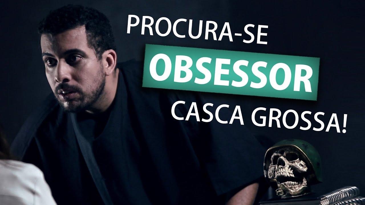 PROCURA-SE OBSESSOR CASCA GROSSA
