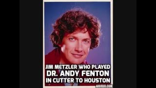 Jim Metzler who played  Dr  Andy Fenton in cutter to houston