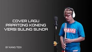 COVER LAGU 'PAPATONG KONENG' ALBUM BAH DADENG VERSI SULING SUNDA--BY KANG TEDI