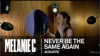 MELANIE C  - Never Be The Same Again [Acoustic]