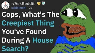 Cops, What's The Creepiest Thing You've Found During A House Search? (r/AskReddit)
