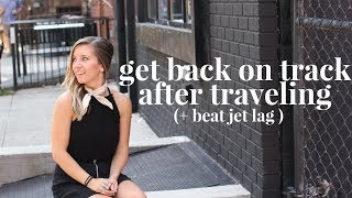 Get Back into a Healthy Morning and Evening Routine After Traveling | Sleep Schedule & Jet Lag