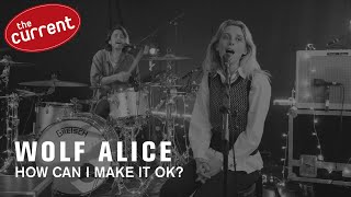 Wolf Alice - How Can I Make It Ok? (live performance for The Current)