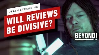 Will Death Stranding Reviews Be Divisive? - Beyond Episode 606
