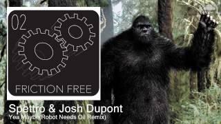 Spettro & Josh Dupont - Yea Maybe(Robot Needs Oil Remix)