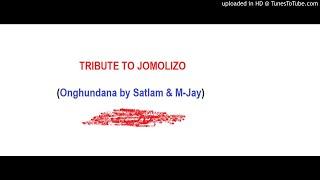 TRIBUTE TO JOMOLIZO (Onghundana by Satlam & M-Jay)