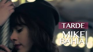 TARDE / MIKE BAHIA TARDE  (VIDEO OFICIAL)