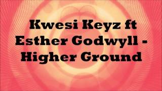 Baixar Higher Ground | Kwesi Keyz ft Esther Godwyll | **Gospel Inspiration.TV Introducing**